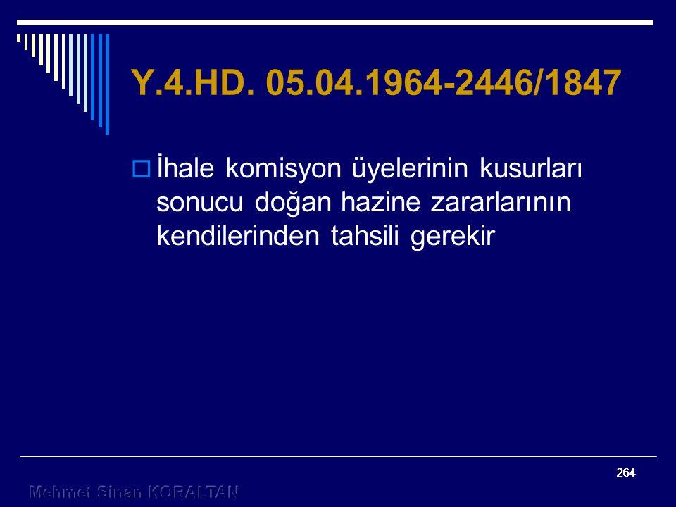 Y.4.HD. 05.04.1964-2446/1847 İhale komisyon üyelerinin kusurları sonucu doğan hazine zararlarının kendilerinden tahsili gerekir.