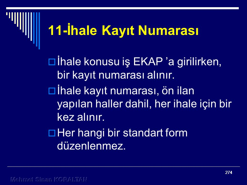 11-İhale Kayıt Numarası İhale konusu iş EKAP 'a girilirken, bir kayıt numarası alınır.