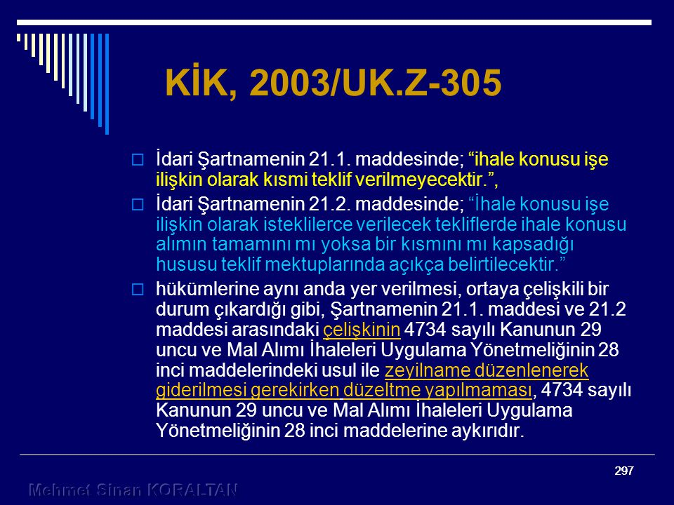 KİK, 2003/UK.Z-305 İdari Şartnamenin 21.1. maddesinde; ihale konusu işe ilişkin olarak kısmi teklif verilmeyecektir. ,