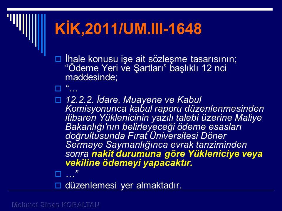 KİK,2011/UM.III-1648 İhale konusu işe ait sözleşme tasarısının; Ödeme Yeri ve Şartları başlıklı 12 nci maddesinde;