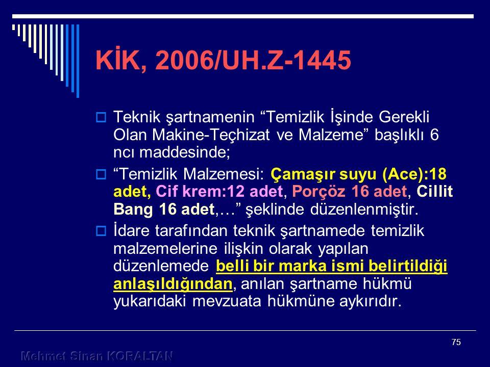 KİK, 2006/UH.Z-1445 Teknik şartnamenin Temizlik İşinde Gerekli Olan Makine-Teçhizat ve Malzeme başlıklı 6 ncı maddesinde;