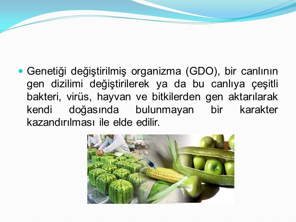 Genetiği değiştirilmiş organizma (GDO), bir canlının gen dizilimi değiştirilerek ya da bu canlıya çeşitli bakteri, virüs, hayvan ve bitkilerden gen aktarılarak kendi doğasında bulunmayan bir karakter kazandırılması ile elde edilir.