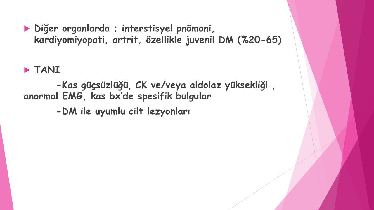 Diğer organlarda ; interstisyel pnömoni, kardiyomiyopati, artrit, özellikle juvenil DM (%20-65)