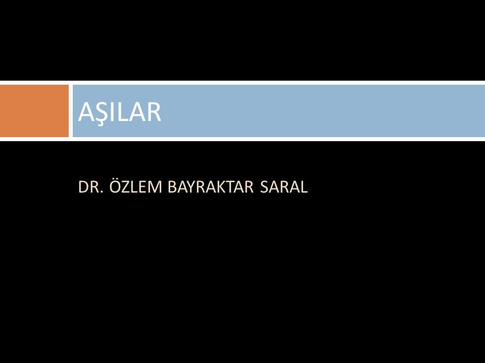AŞILAR DR. ÖZLEM BAYRAKTAR SARAL