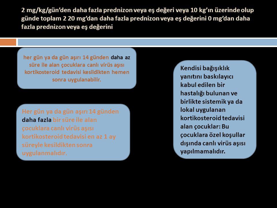 2 mg/kg/gün'den daha fazla prednizon veya eş değeri veya 10 kg'ın üzerinde olup günde toplam 2 20 mg'dan daha fazla prednizon veya eş değerini 0 mg'dan daha fazla prednizon veya eş değerini