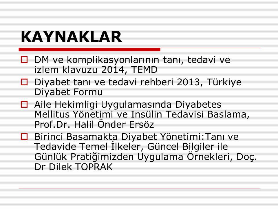 KAYNAKLAR DM ve komplikasyonlarının tanı, tedavi ve izlem klavuzu 2014, TEMD. Diyabet tanı ve tedavi rehberi 2013, Türkiye Diyabet Formu.
