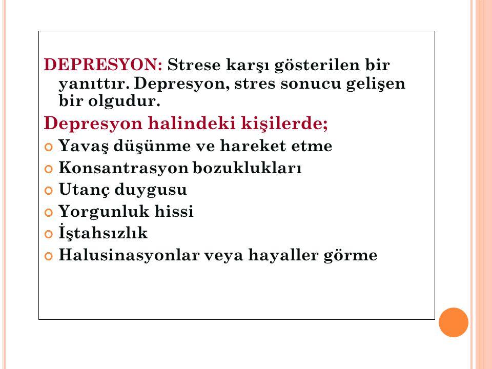 Depresyon halindeki kişilerde;