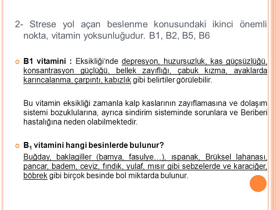 2- Strese yol açan beslenme konusundaki ikinci önemli nokta, vitamin yoksunluğudur. B1, B2, B5, B6