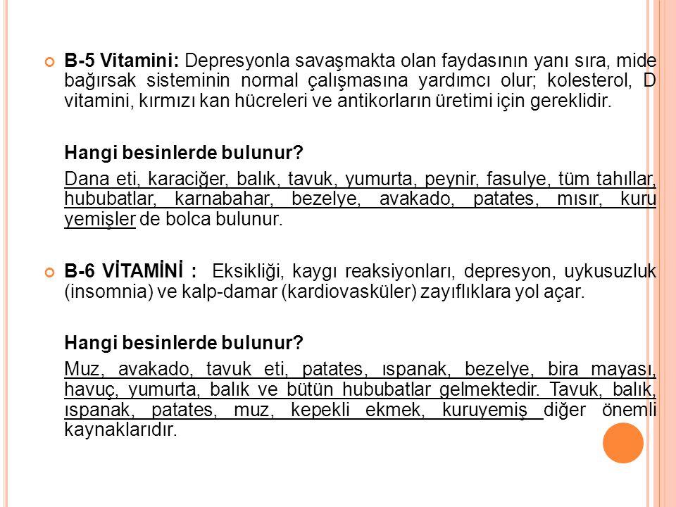 B-5 Vitamini: Depresyonla savaşmakta olan faydasının yanı sıra, mide bağırsak sisteminin normal çalışmasına yardımcı olur; kolesterol, D vitamini, kırmızı kan hücreleri ve antikorların üretimi için gereklidir.