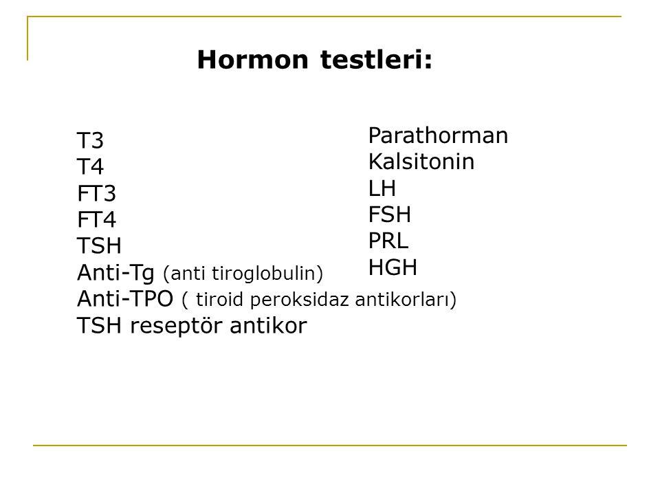 Hormon testleri: Parathorman T3 Kalsitonin T4 LH FT3 FSH FT4 PRL TSH