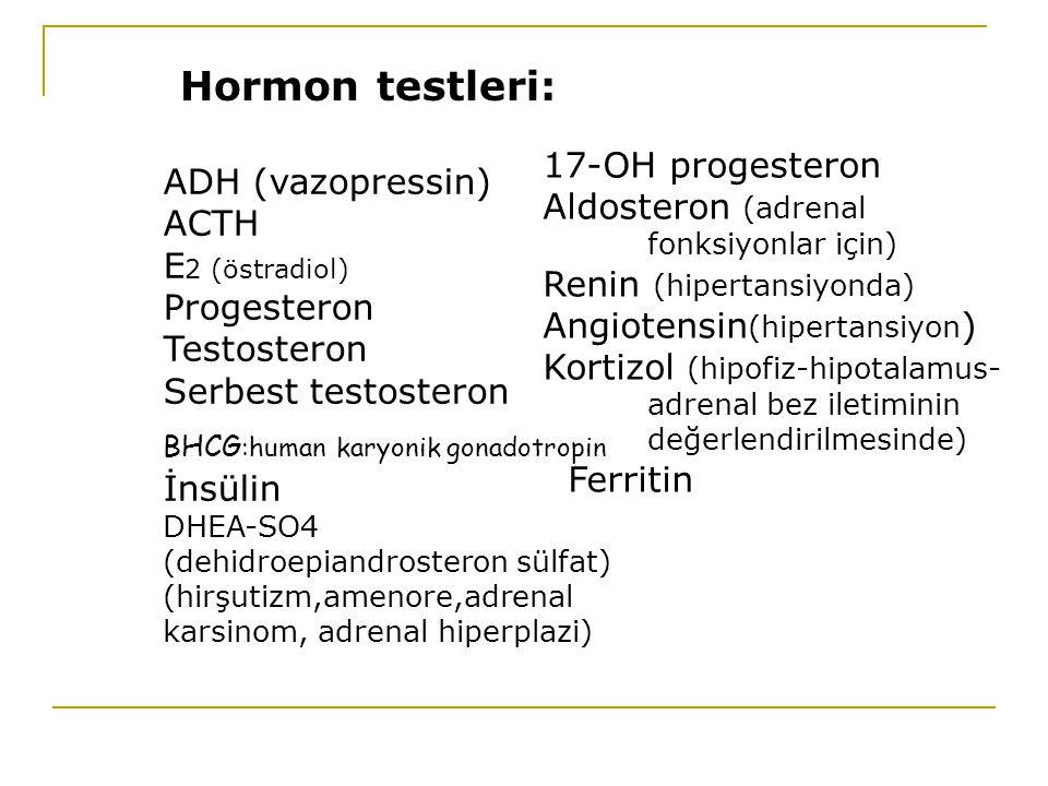 Hormon testleri: ADH (vazopressin) ACTH E2 (östradiol) Progesteron
