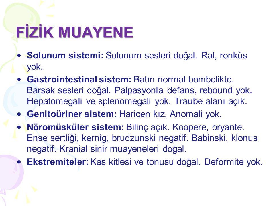 FİZİK MUAYENE Solunum sistemi: Solunum sesleri doğal. Ral, ronküs yok.