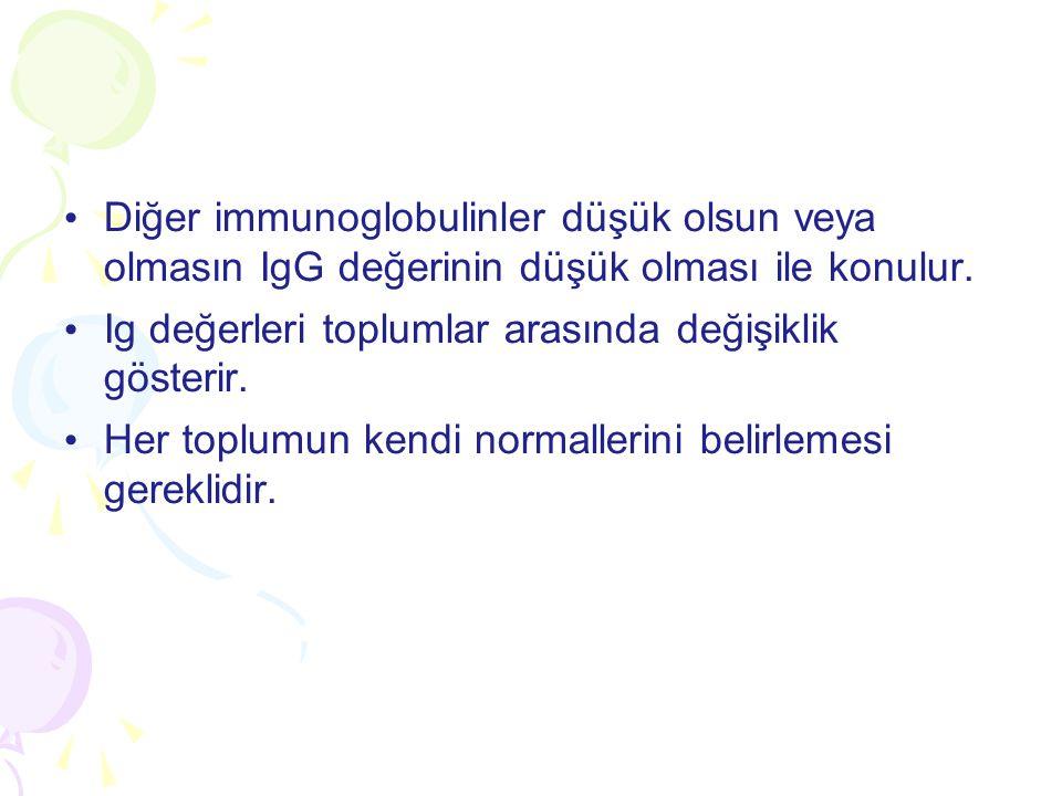 Diğer immunoglobulinler düşük olsun veya olmasın IgG değerinin düşük olması ile konulur.