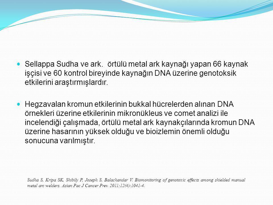 Sellappa Sudha ve ark. örtülü metal ark kaynağı yapan 66 kaynak işçisi ve 60 kontrol bireyinde kaynağın DNA üzerine genotoksik etkilerini araştırmışlardır.