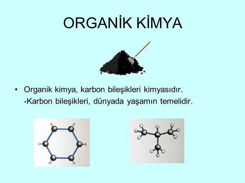 ORGANİK KİMYA Organik kimya, karbon bileşikleri kimyasıdır.
