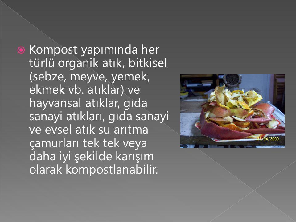 Kompost yapımında her türlü organik atık, bitkisel (sebze, meyve, yemek, ekmek vb.