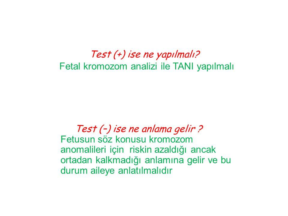 Test (+) ise ne yapılmalı Fetal kromozom analizi ile TANI yapılmalı