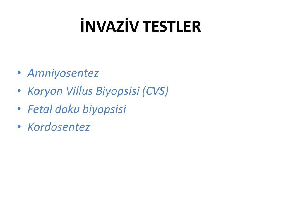 İNVAZİV TESTLER Amniyosentez Koryon Villus Biyopsisi (CVS)