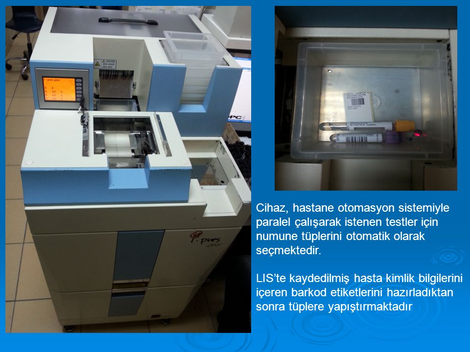 Cihaz, hastane otomasyon sistemiyle paralel çalışarak istenen testler için numune tüplerini otomatik olarak seçmektedir.