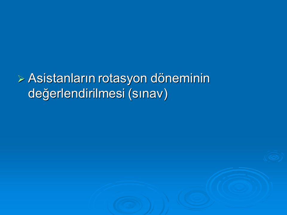 Asistanların rotasyon döneminin değerlendirilmesi (sınav)