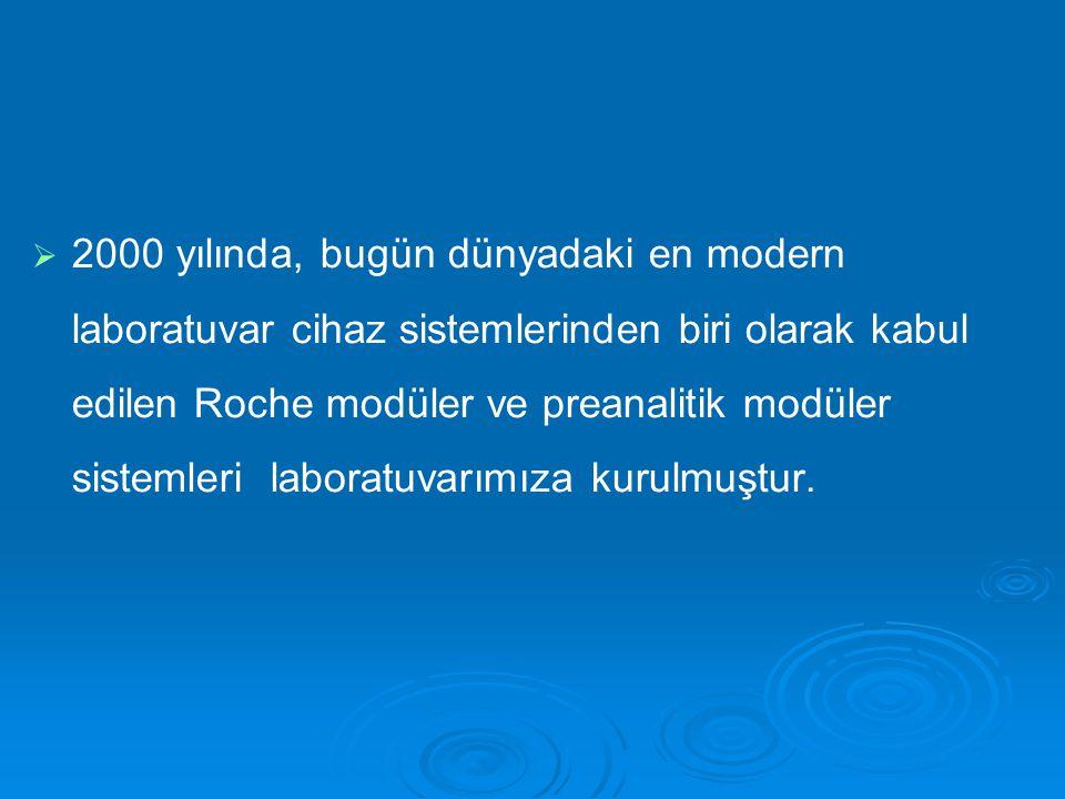 2000 yılında, bugün dünyadaki en modern laboratuvar cihaz sistemlerinden biri olarak kabul edilen Roche modüler ve preanalitik modüler sistemleri laboratuvarımıza kurulmuştur.