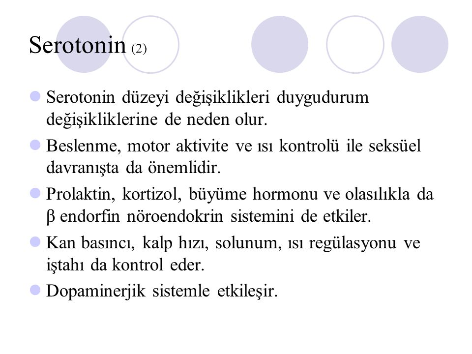 Serotonin (2) Serotonin düzeyi değişiklikleri duygudurum değişikliklerine de neden olur.