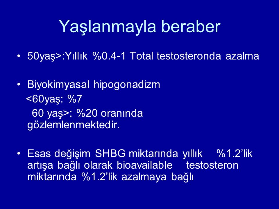 Yaşlanmayla beraber 50yaş>:Yıllık %0.4-1 Total testosteronda azalma