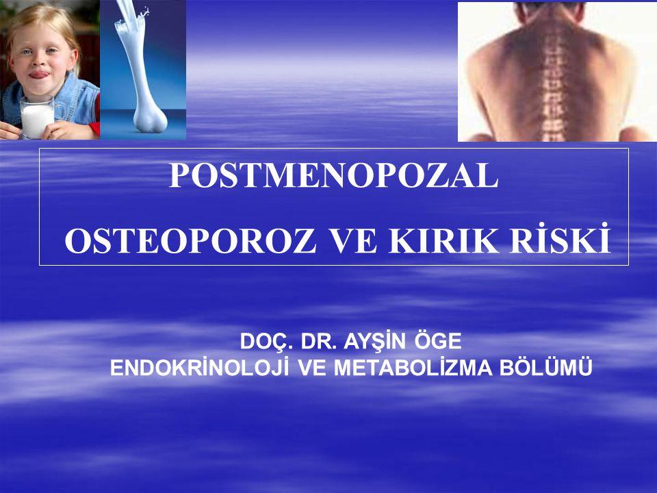 OSTEOPOROZ VE KIRIK RİSKİ ENDOKRİNOLOJİ VE METABOLİZMA BÖLÜMÜ