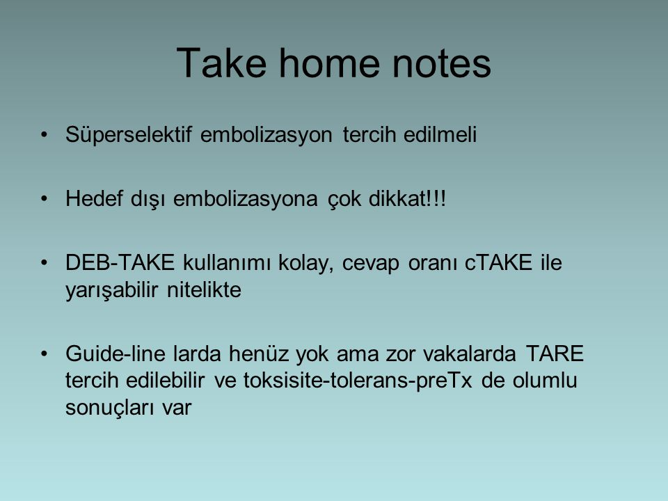 Take home notes Süperselektif embolizasyon tercih edilmeli