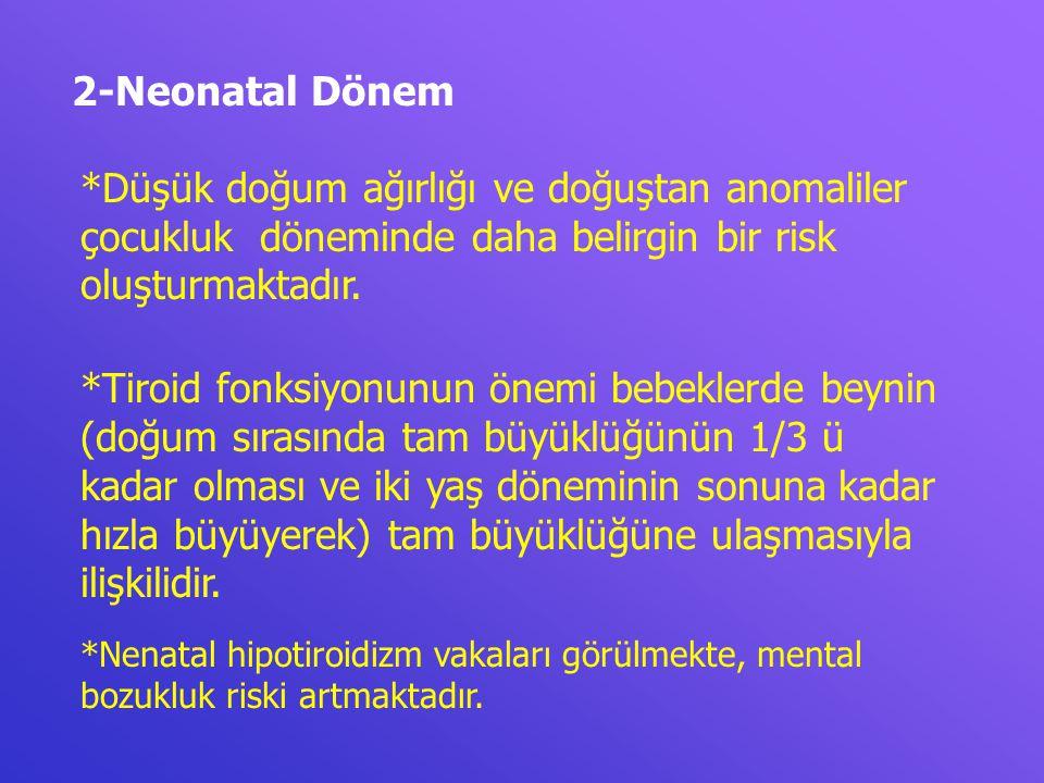 2-Neonatal Dönem *Düşük doğum ağırlığı ve doğuştan anomaliler çocukluk döneminde daha belirgin bir risk oluşturmaktadır.