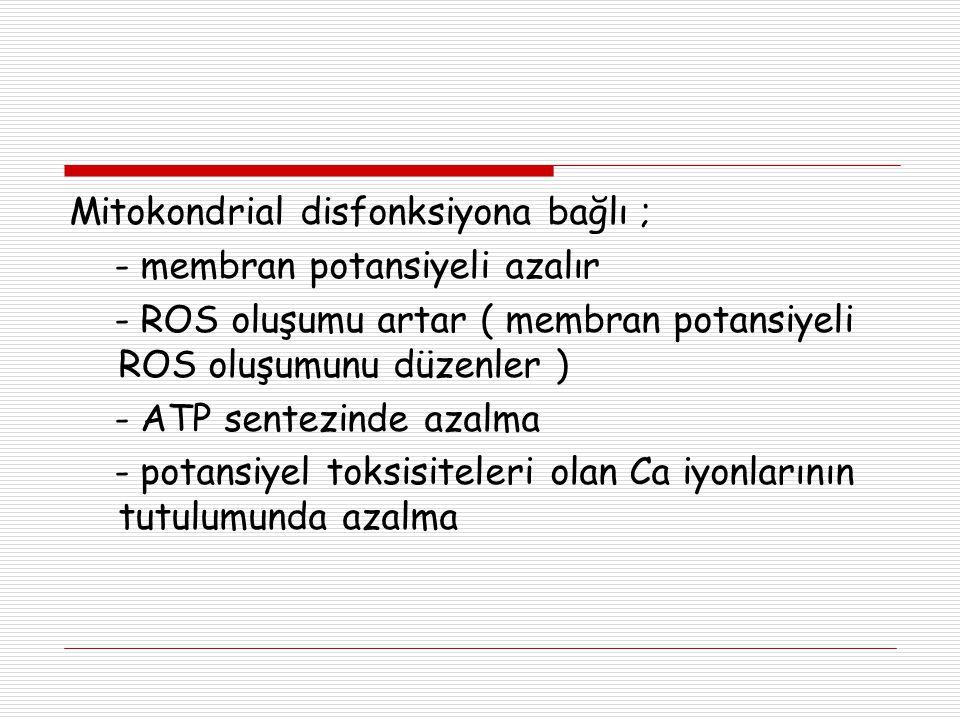 Mitokondrial disfonksiyona bağlı ;