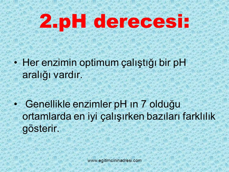 2.pH derecesi: Her enzimin optimum çalıştığı bir pH aralığı vardır.