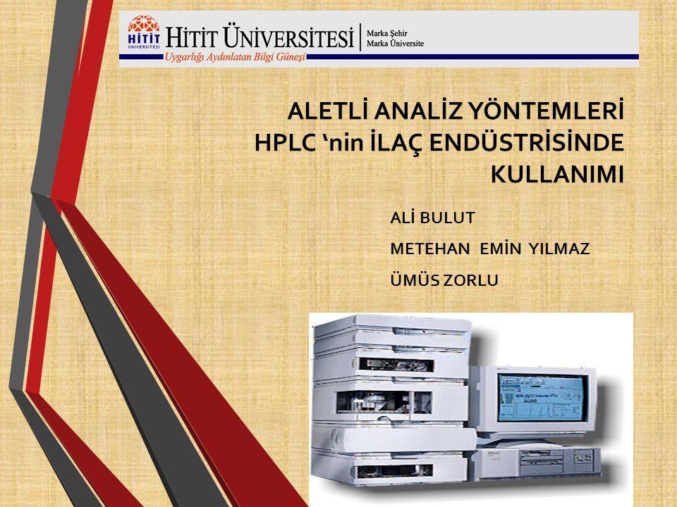 ALETLİ ANALİZ YÖNTEMLERİ HPLC 'nin İLAÇ ENDÜSTRİSİNDE KULLANIMI