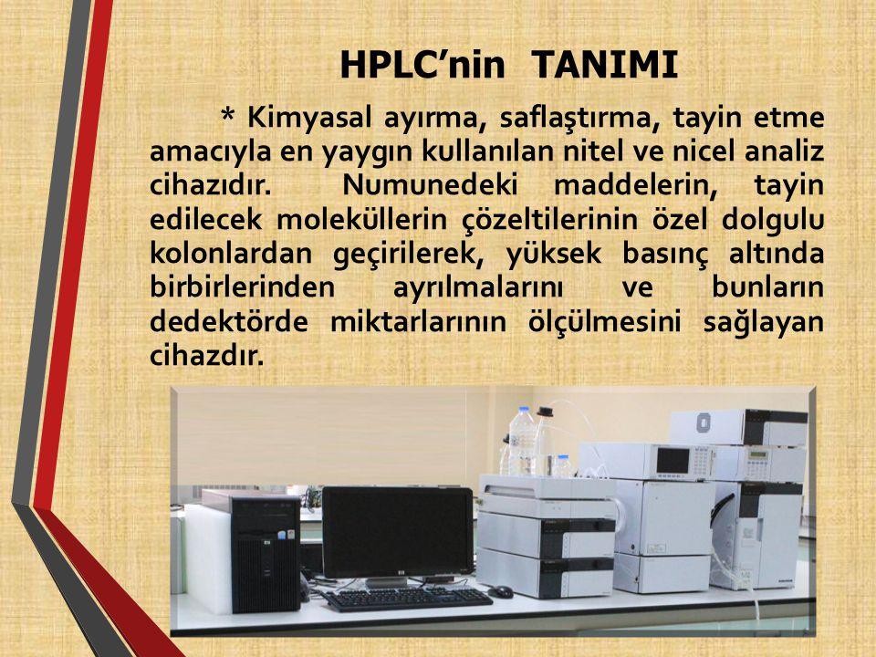 HPLC'nin TANIMI * Kimyasal ayırma, saflaştırma, tayin etme amacıyla en yaygın kullanılan nitel ve nicel analiz cihazıdır.