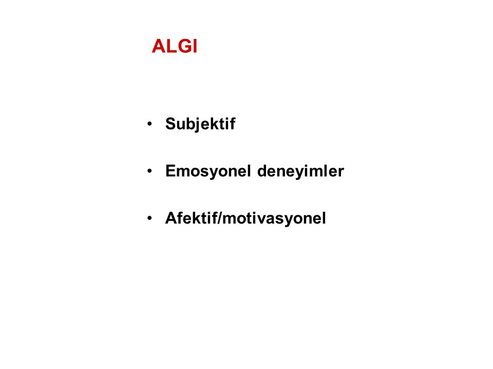 ALGI Subjektif Emosyonel deneyimler Afektif/motivasyonel