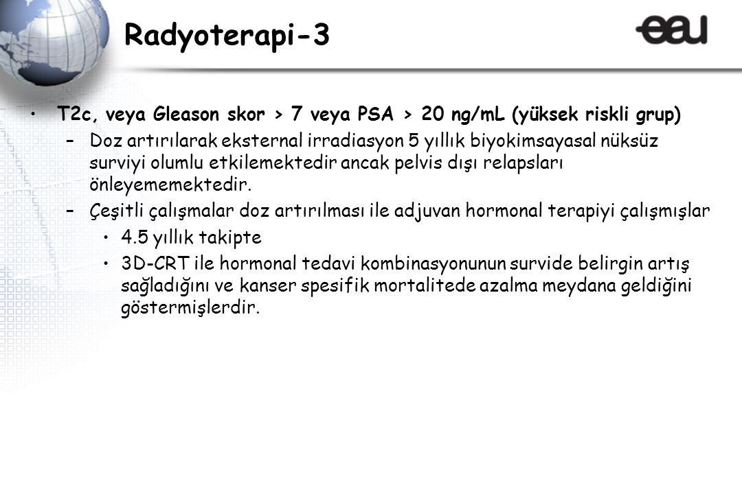 Radyoterapi-3 T2c, veya Gleason skor > 7 veya PSA > 20 ng/mL (yüksek riskli grup)