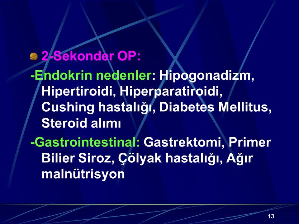 2-Sekonder OP: -Endokrin nedenler: Hipogonadizm, Hipertiroidi, Hiperparatiroidi, Cushing hastalığı, Diabetes Mellitus, Steroid alımı.