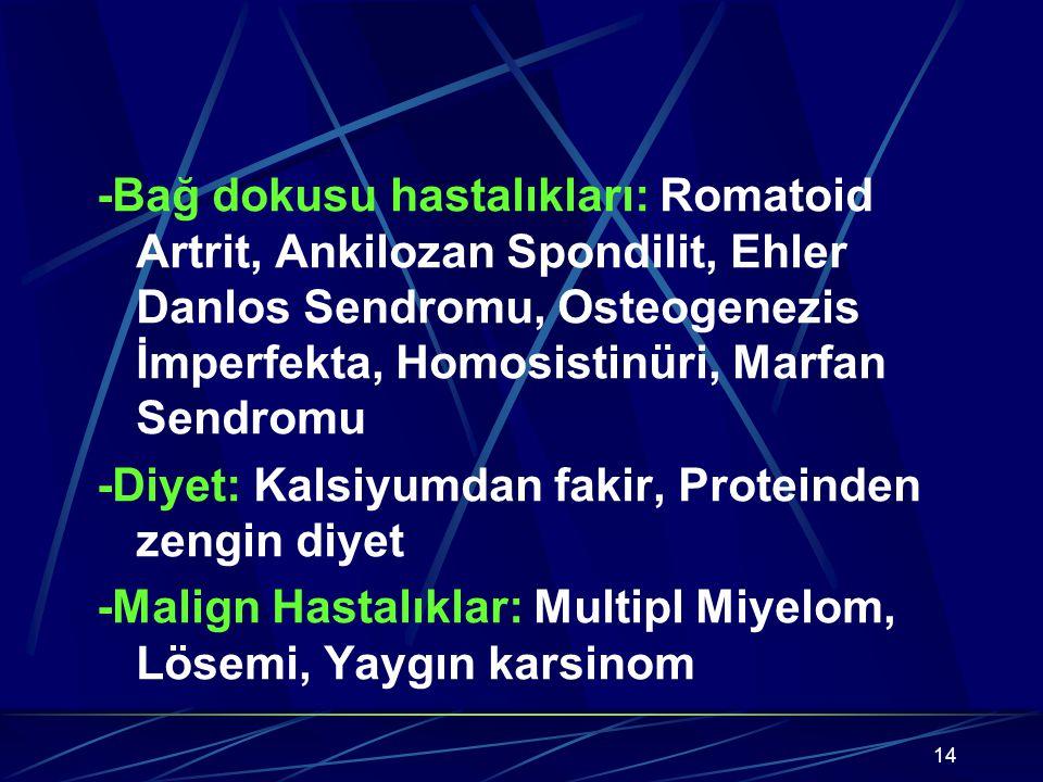 -Bağ dokusu hastalıkları: Romatoid Artrit, Ankilozan Spondilit, Ehler Danlos Sendromu, Osteogenezis İmperfekta, Homosistinüri, Marfan Sendromu