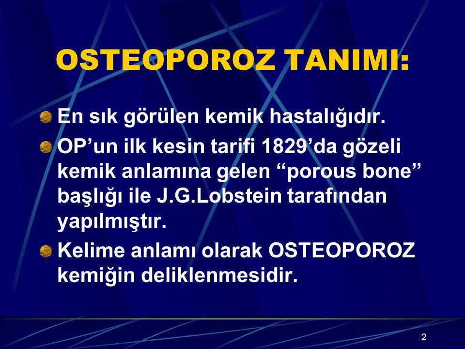 OSTEOPOROZ TANIMI: En sık görülen kemik hastalığıdır.