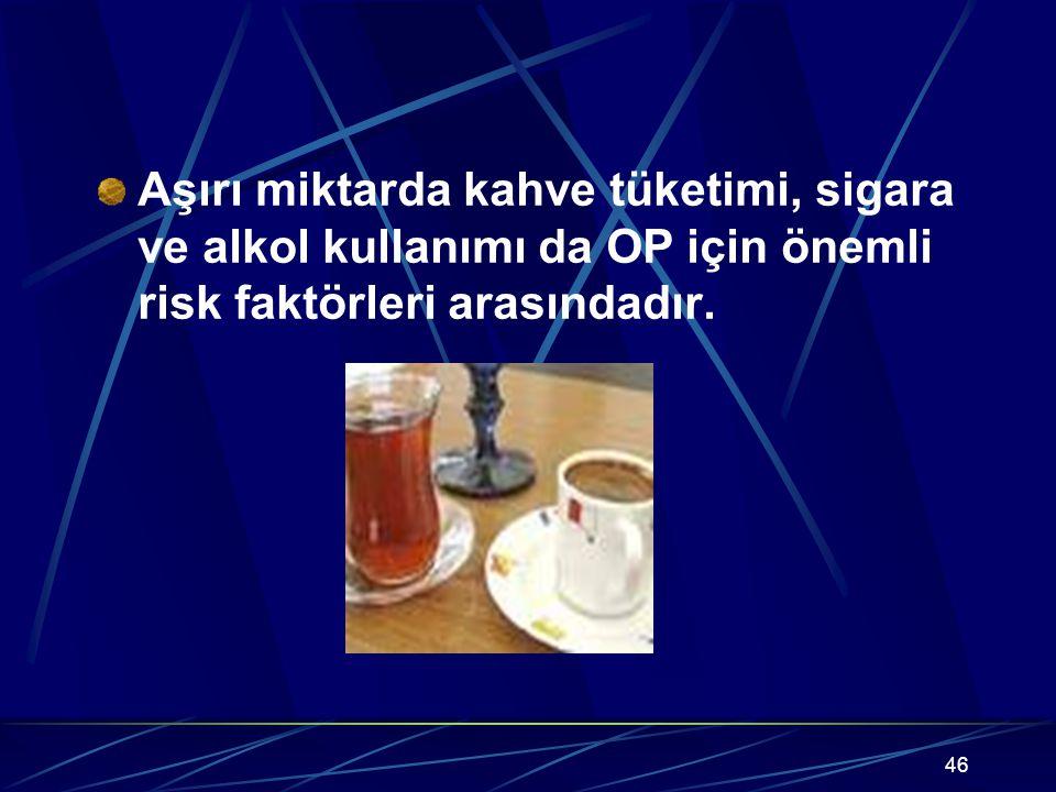 Aşırı miktarda kahve tüketimi, sigara ve alkol kullanımı da OP için önemli risk faktörleri arasındadır.