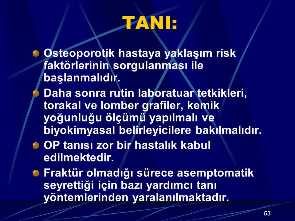 TANI: Osteoporotik hastaya yaklaşım risk faktörlerinin sorgulanması ile başlanmalıdır.