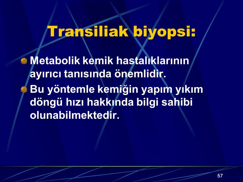 Transiliak biyopsi: Metabolik kemik hastalıklarının ayırıcı tanısında önemlidir.