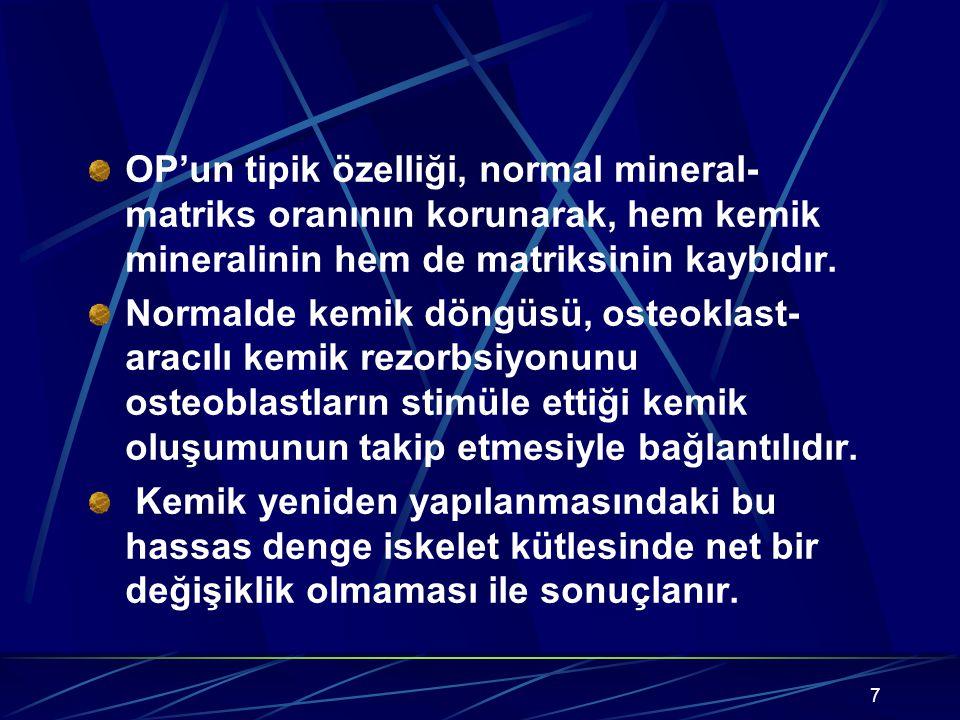 OP'un tipik özelliği, normal mineral-matriks oranının korunarak, hem kemik mineralinin hem de matriksinin kaybıdır.