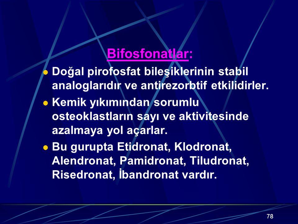Bifosfonatlar: Doğal pirofosfat bileşiklerinin stabil analoglarıdır ve antirezorbtif etkilidirler.