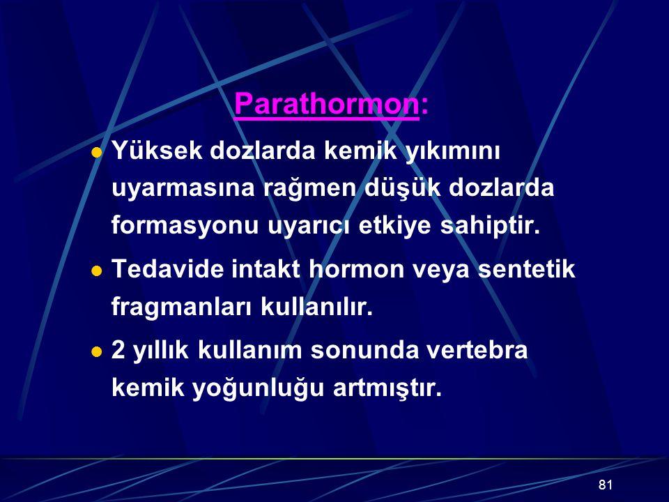 Parathormon: Yüksek dozlarda kemik yıkımını uyarmasına rağmen düşük dozlarda formasyonu uyarıcı etkiye sahiptir.