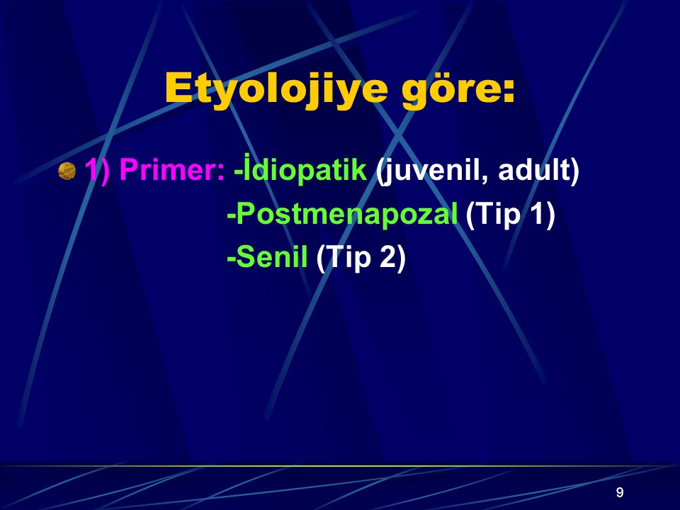 Etyolojiye göre: 1) Primer: -İdiopatik (juvenil, adult)