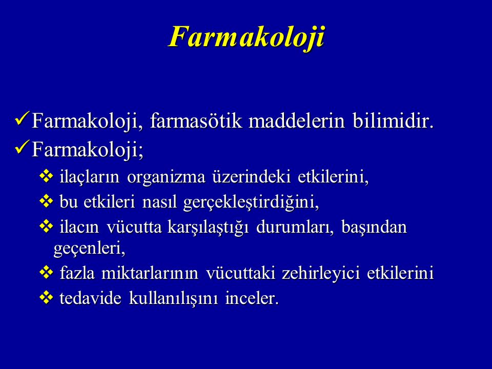 Farmakoloji Farmakoloji, farmasötik maddelerin bilimidir. Farmakoloji;