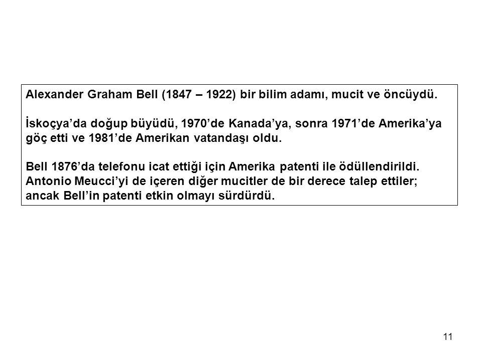 Alexander Graham Bell (1847 – 1922) bir bilim adamı, mucit ve öncüydü.