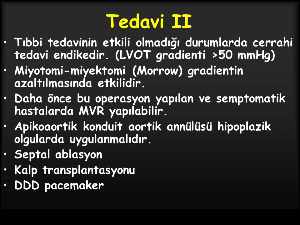 Tedavi II Tıbbi tedavinin etkili olmadığı durumlarda cerrahi tedavi endikedir. (LVOT gradienti >50 mmHg)