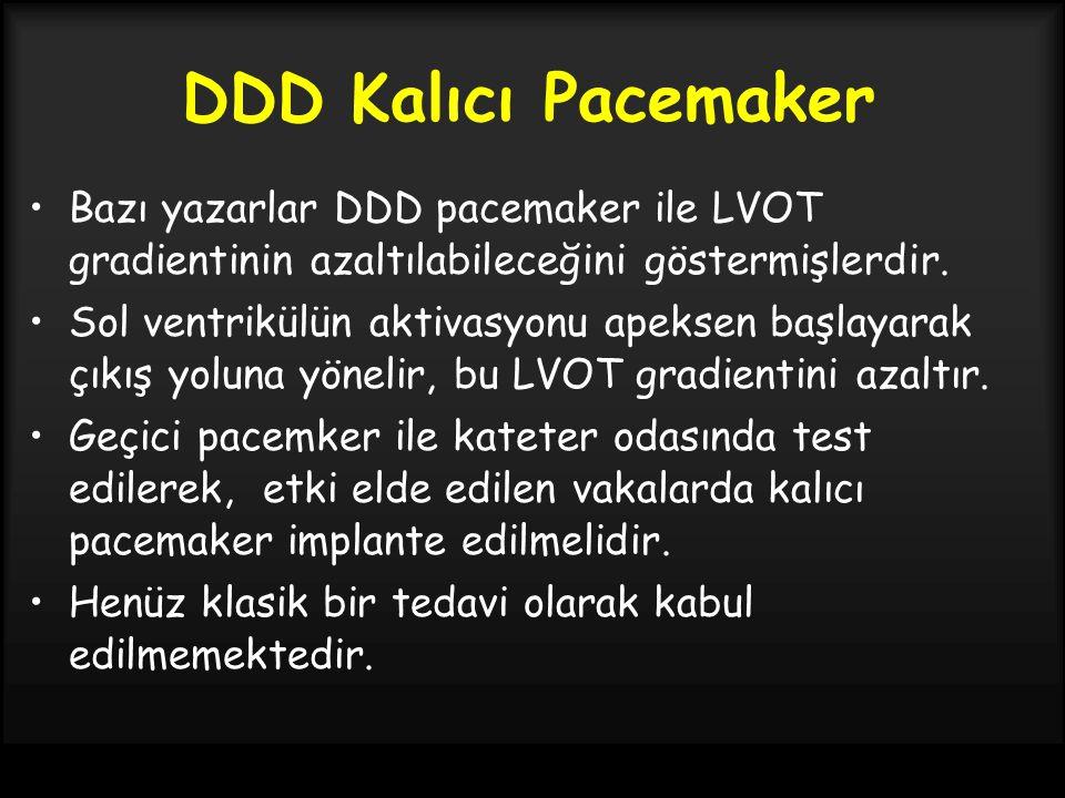 DDD Kalıcı Pacemaker Bazı yazarlar DDD pacemaker ile LVOT gradientinin azaltılabileceğini göstermişlerdir.